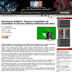 Mouammar Kadhafi : Tué pour l'empêcher de concrétiser le rêve de millions d'Africains dès 2014