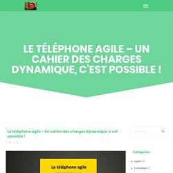 Le téléphone agile - Un cahier des charges dynamique, c'est possible ! - Evan Le concrétiseur (Evan BOISSONNOT)