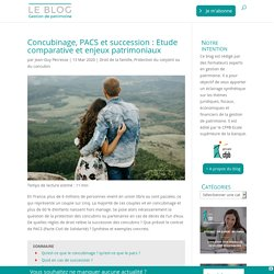 Concubinage, PACS et succession : Etude comparative et enjeux patrimoniaux - Blog Gestion de Patrimoine