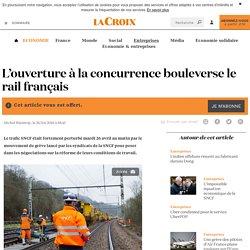L'ouverture à la concurrence bouleverse le rail français - La Croix