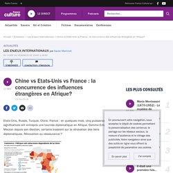 Chine vs Etats-Unis vs France : la concurrence des influences étrangèresen Afrique?