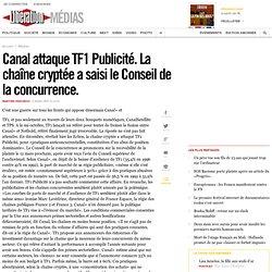 Canal attaque TF1 Publicité. La chaîne cryptée a saisi le Conseil de la concurrence.