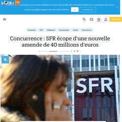 Concurrence : SFR écope d'une nouvelle amende de 40 millions d'euros - Le Parisien