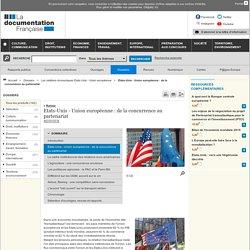 Etats-Unis - Union européenne : de la concurrence au partenariat - Les relations économiques Etats-Unis - Union européenne