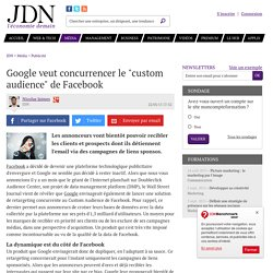 "Google veut concurrencer le ""custom audience"" de Facebook - JDN"