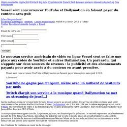 Vessel veut concurrencer YouTube et Dailymotion en faisant payer du contenu sans pub