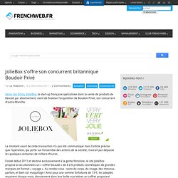 JolieBox s'offre son concurrent britannique Boudoir Privé