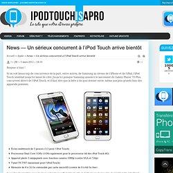News — Un sérieux concurrent à l'iPod Touch arrive bientôt
