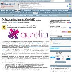 Aurelia : un sérieux concurrent à AngularJS ? Ce framework JavaScript MV* est le successeur du framework Durandal