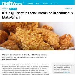 KFC : Qui sont les concurrents de la chaîne aux Etats-Unis