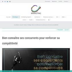 Bien connaître ses concurrentspour renforcer sa compétitivité - C-Marketing