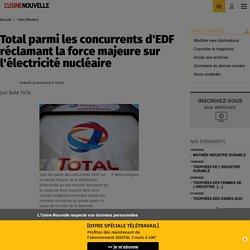 Total parmi les concurrents d'EDF réclamant la force majeure sur l'électricité nucléaire - Infos Reuters