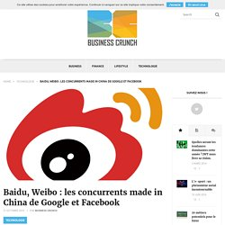 Baidu, Weibo : les concurrents made in China de Google et Facebook
