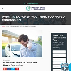What to Do When You Think You Have a Concussion - Premier Spine & Pain Management