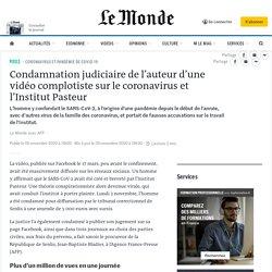 L'auteur d'une vidéo complotiste sur lecoronavirus et l'Institut Pasteur con...