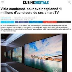 Vizio condamné pour avoir espionné 11 millions d'acheteurs de ses smart TV