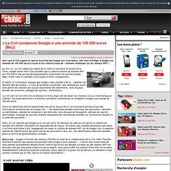 La Cnil condamne Google à une amende de 100 000 euros [MàJ]