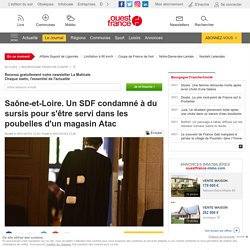 Saône-et-Loire. Un SDF condamné à du sursis pour s'être servi dans les poubelles d'un magasin Atac