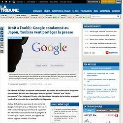 Droit à l'oubli : Google condamné au Japon, Taubira veut protéger la presse