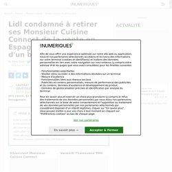 Lidl condamné à retirer ses Monsieur Cuisine Connect de la vente en Espagne pour violation d'un brevet Thermomix