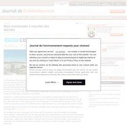 Oslo condamnée à importer des déchets - Journal de l'environnement