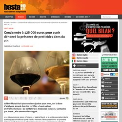 25 fév. 2021 Condamnée à 125 000 euros pour avoir dénoncé la présence de pesticides dans du vin