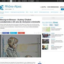 Bourg-en-Bresse - Audrey Chabot condamnée à 23 ans de réclusion criminelle - France 3 Rhône-Alpes