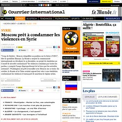 Moscou prêt à condamner les violences en Syrie