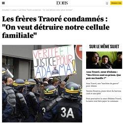 """Les frères Traoré condamnés : """"On veut détruire notre cellule familiale"""""""