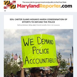 Sen. Carter slams Hogan's harsh condemnation of efforts to defund the police - MarylandReporter.com