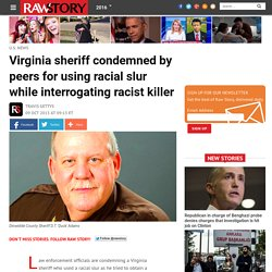 Virginia sheriff condemned by peers for using racial slur while interrogating racist killer