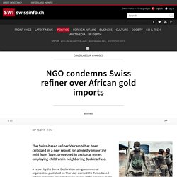 NGO condemns Swiss refiner over African gold imports