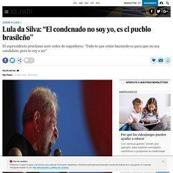 """Lula da Silva: """"El condenado no soy yo, es el pueblo brasileño"""""""