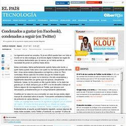 Condenados a gustar (en Facebook), condenados a seguir (en Twitter) · ELPAÍS.com