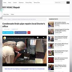 Condensate Drain pipe repairs local Doctor's office