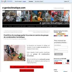 Froid16-Le 2e montage-partie 3-La mise en service du groupe de condensation hermétique
