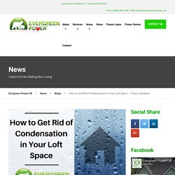 How to Get Rid of Condensation in Your Loft Space - Evergreen Power UK