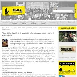 """Revista Mugak - nº 56 - Etienne Balibar: """"La condición de extranjero se define menos por el pasaporte que por el estatus precario"""" - Mugak"""