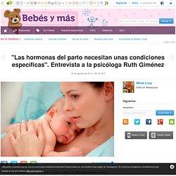 """""""Las hormonas del parto necesitan unas condiciones específicas"""". Entrevista a la psicóloga Ruth Giménez"""