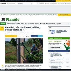 LE MONDE PLANETE 29/10/15 Au Brésil, « le condiment préféré, c'est le pesticide »
