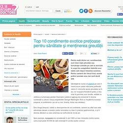 Top 10 condimente exotice preţioase pentru sănătate şi menţinerea greutăţii