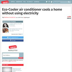 Eco-Cooler air conditioner cools a home without using electricity