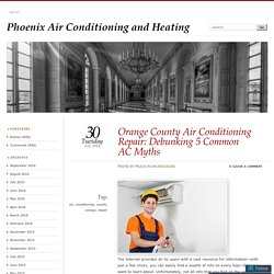 Orange County Air Conditioning Repair: Debunking 5 Common AC Myths