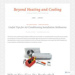 Useful Tips for Air Conditioning Installation Melbourne – Beyond Heating and Cooling