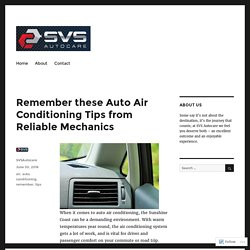 Remember these Auto Air Conditioning Tips from Reliable Mechanics