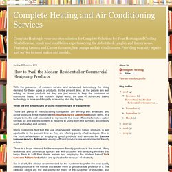 Complete Heating and Air Conditioning Services: How to Avail the Modern Residential or Commercial Heatpump Products