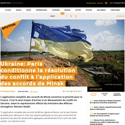 Ukraine: Paris conditionne la résolution du conflit à l'application des accords de Minsk