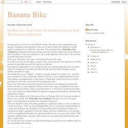 Banana Bike: No More Fuss About Traffic Or Weather Conditions With This Exclusive Application