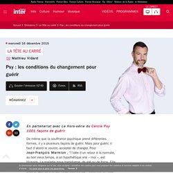 Psy : les conditions du changement pour guérir du 16 décembre 2015 - France Inter