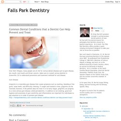 Falls Park Dentistry: Common Dental Conditions that a Dentist Can Help Prevent and Treat